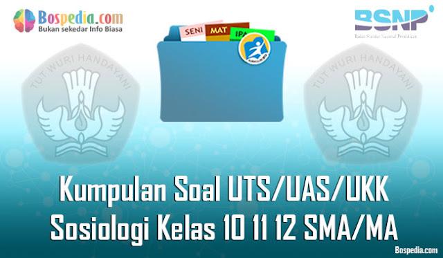 Kumpulan Soal UTS/UAS/UKK Sosiologi Kelas 10 11 12 SMA/MA Terbaru