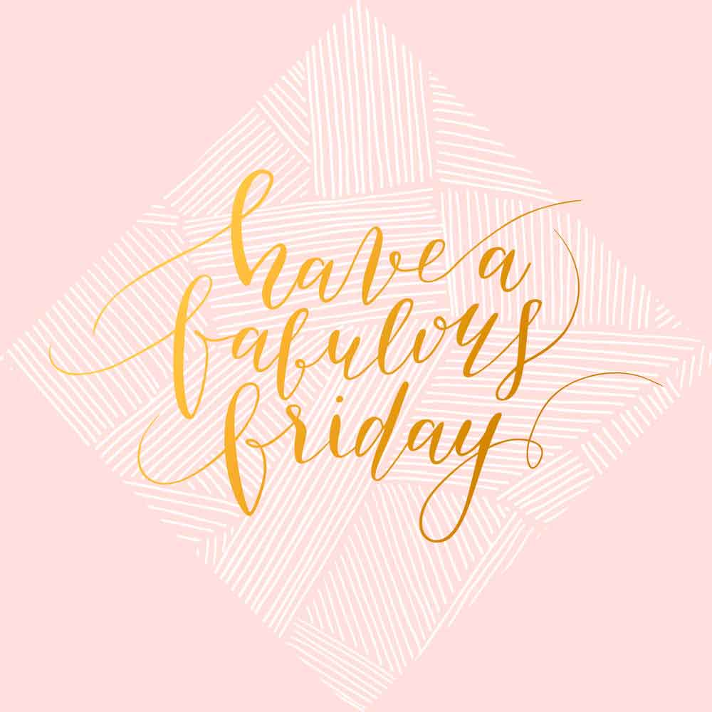 Have a Fabulous Friday.