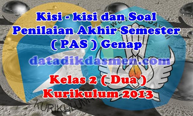 Soal PAS / UKK Kelas 2 Semester 2 Kurikulum 2013