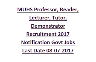 MUHS Professor, Reader, Lecturer, Tutor, Demonstrator Recruitment 2017 Notification Govt Jobs Last Date 08-07-2017