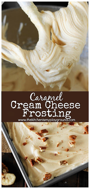 Caramel Cream Cheese Frosting ~ Our favorite cream cheese frosting got amped up with fall-favorite caramel flavor.  And oh my, this stuff is good. #frosting #creamcheesefrosting #caramel #caramelfrosting  www.thekitchenismyplayground.com