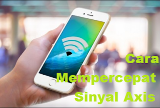 Cara Memperkuat Sinyal Axis 3G 4G di HP Android [Work]