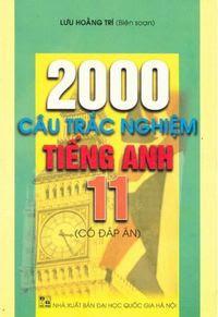 2000 Câu Trắc Nghiệm Tiếng Anh 11 Có Đáp Án - Lưu Hoằng Trí