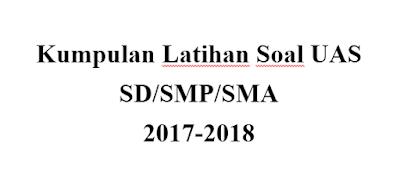 Kumpulan Latihan Soal UAS SD/SMP/SMA 2017-2018