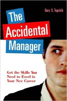 The Accidental Manager, Get The Skills You Need To Excel In Your New Career Pdf Book By Gary S. Topchik