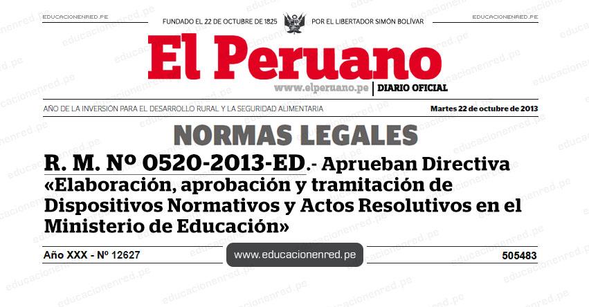 R. M. Nº 0520-2013-ED - Aprueban Directiva «Elaboración, aprobación y tramitación de Dispositivos Normativos y Actos Resolutivos en el Ministerio de Educación» MINEDU - www.minedu.gob.pe