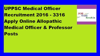 UPPSC Medical Officer Recruitment 2016 - 3316 Apply Online Allopathic Medical Officer & Professor Posts