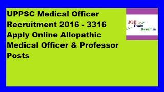 UPPSC Medical Officer Recruitment 2016 - 3316 Apply Online Allopathic Medical Officer & Professor Posts