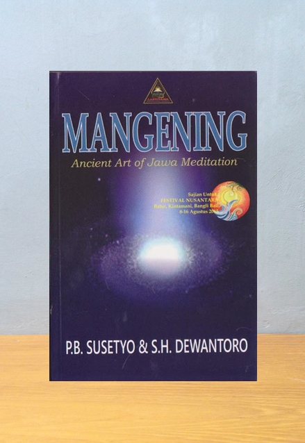 MANGENING: ANCIENT ART OF JAWA MEDITATION, P.B. Susetyo & S.H. Dewantoro