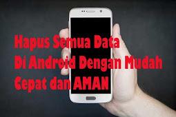 Cara Aman Menghapus Semua Data Di Android