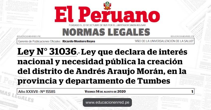 Ley N° 31036.- Ley que declara de interés nacional y necesidad pública la creación del distrito de Andrés Araujo Morán, en la provincia y departamento de Tumbes