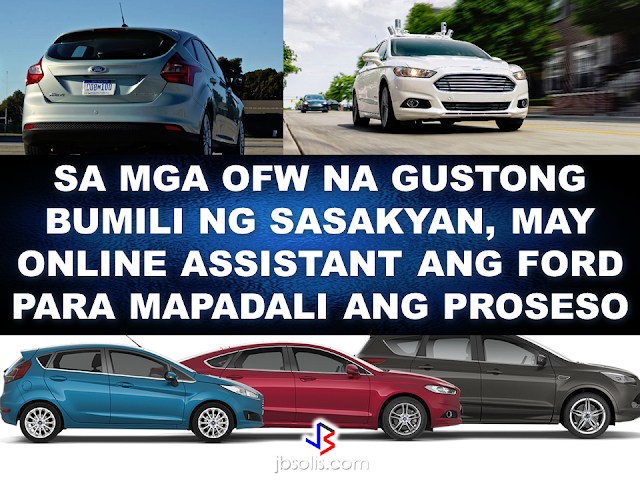 "Renante Bendaña 40, a Sales Support Engineer with a steel construction company in Jeddah, after a  15-hour flight last December, went straight to the Ford Cainta dealership to purchase his first family car, a token for his loved ones after years of working abroad as an OFW. Bendaña first tried his luck abroad in 2005 with his wife Lucy. In 2013, Lucy chose to return home to take care of their two children. Last year, the family decided to purchase a car to help Lucy with the daily grind of being a hands-on mother. Bendaña learned of the Ford OFW Assist Program while browsing for a perfect car for the family.  Reading through the Ford OFW Assist Program, an online and hassle-free process that allows Filipinos working abroad to buy a Ford vehicle in the Philippines.   The Program also offers a flexible financing initiative exclusively to OFWs.  Grateful for the service he received from the Ford OFW Assist Program, Bendaña recalled how he was pleasantly surprised by the convenience of the online platform and the attentiveness of Marty Zaballa, a Sales Consultant at Ford Cainta for three years. ""In less than a day, I got a response from Ford. I knew then that they were very attentive to our needs, especially Marty."" ""He was focused on handling our papers and he really made the process a lot easier. You can see his will and desire to help us achieve our dream car, and  I am very much satisfied,"" said Bendaña. For someone who is also working away from his home country, Ford Philippines' Managing Director Lance Mosley expresses passion for the program. ""It's humbling to hear the many different stories of our OFWs. Through the OFW Assist Program, we're helping these brave men and women purchase a dream car that is earned through the hard work of these OFWs and the unconditional love they have for their families, "" Mosley said.  'Ford OFW Assist' Program was launched last year aiming to provide convenient online buying service for OFWs working abroad who wants to purchase Ford vehicles. The program includes a dedicated customer service e-mail hotline to guide Overseas Filipino Workers (OFWs) through their vehicle purchase experience, a convenient test drive booking option for the OFW's family members in the Philippines and easy EastWest Bank online loan applications for Ford vehicles.  The ""OFW Assist Program is available for any Ford vehicle purchase.   For details , you can go to their website:  http://www.aeonauto.com/Page/224/ford-ofw-assist-ford-philippines-for-filipino-overseas-workers  or you can click here:      RECOMMENDED: ON JAKATIA PAWA'S EXECUTION: ""WE DID EVERYTHING.."" -DFA  BELLO ASSURES DECISION ON MORATORIUM MAY COME OUT ANYTIME SOON  SEN. JOEL VILLANUEVA  SUPPORTS DEPLOYMENT BAN ON HSWS IN KUWAIT  AT LEAST 71 OFWS ON DEATH ROW ABROAD  DEPLOYMENT MORATORIUM, NOW! -OFW GROUPS  BE CAREFUL HOW YOU TREAT YOUR HSWS  PRESIDENT DUTERTE WILL VISIT UAE AND KSA, HERE'S WHY  MANPOWER AGENCIES AND RECRUITMENT COMPANIES TO BE HIT DIRECTLY BY HSW DEPLOYMENT MORATORIUM IN KUWAIT  UAE TO START IMPLEMENTING 5%VAT STARTING 2018  REMEMBER THIS 7 THINGS IF YOU ARE APPLYING FOR HOUSEKEEPING JOB IN JAPAN  KENYA , THE LEAST TOXIC COUNTRY IN THE WORLD; SAUDI ARABIA, MOST TOXIC  ""JUNIOR CITIZEN ""  BILL TO BENEFIT POOR FAMILIES"
