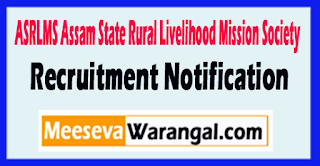 ASRLMS Assam State Rural Livelihood Mission Society Recruitment Notification 2017  Last Date 31-05-2017