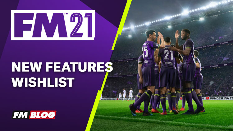 Football Manager 2021 - New Features Wishlist