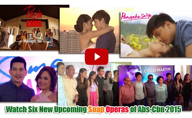 Watch Six New Upcoming Soap Operas of Abs-Cbn 2015