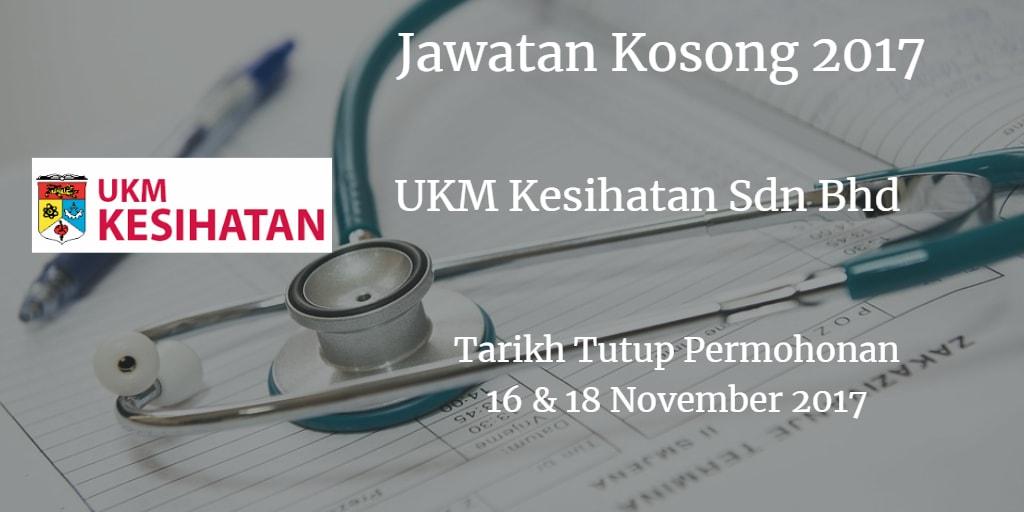 Jawatan Kosong UKM Kesihatan Sdn Bhd 10 & 18 November 2017