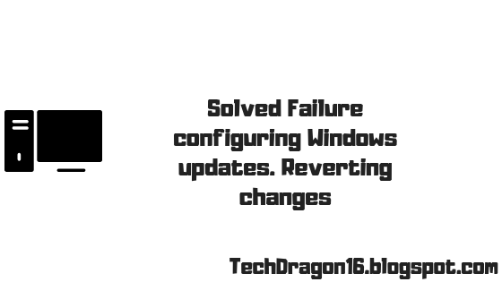 Failure Configuring Windows Updates Reverting Changes - Solved Windows