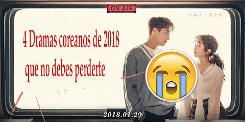 4 Dramas coreanos de 2018 que no debes perderte!
