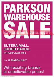 Parkson Warehouse Sale Johor END 12 MAR 2017
