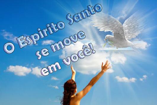Mensagens Lindas: O Espirito Santo Se Move Em Você