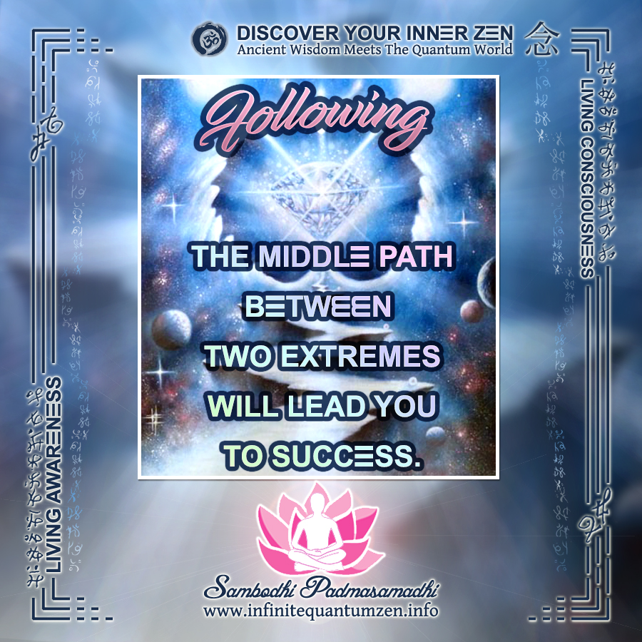 Following the middle path between two extremes will lead you to Success - Infinite Quantum Zen, Success Life Quotes
