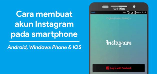 wd-kira, Cara membuat akun instagram pada smartphone android, windows phone dan IOS, cara membuat instagram memnggunakan hape, cara membuat akun instagram menggunakan ponsel, cara daftar instagram mudah dan cepat
