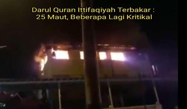 [Video] Pusat Tahfiz Darul Quran Ittifaqiyah Terbakar : 25 Maut, Beberapa Lagi Kritikal 📹