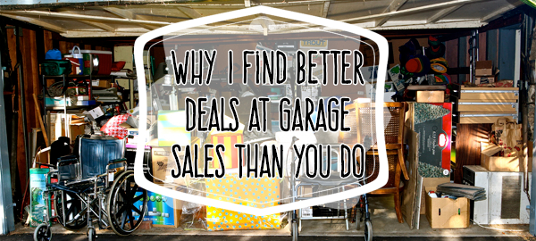 Why I Find Better Deals At Garage Sales Than You Do