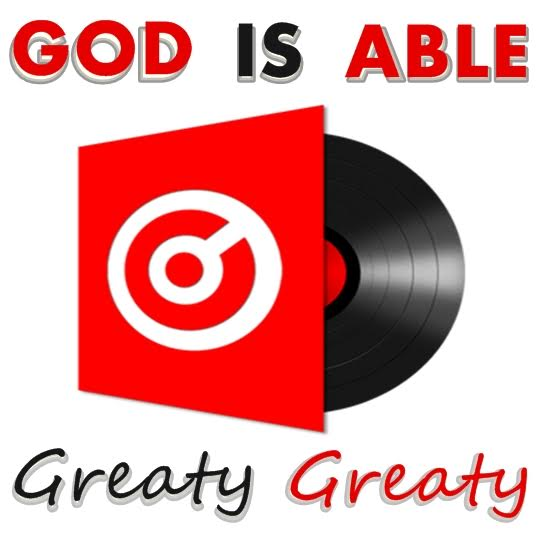 Greaty Greaty - God Is Able