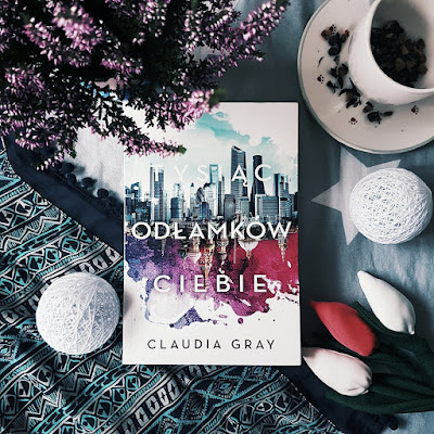 Tysiąc odłamków ciebie, Claudia Gray