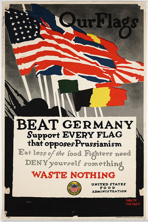 Our flags--Beat Germany Support every flag that opposes Prussianism--Eat less of the food fighters need--Deny yourself something--Waste nothing