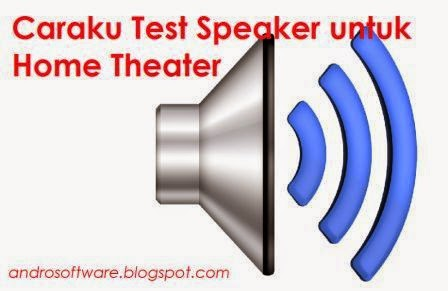 Caraku Test Speaker Untuk Home Theater