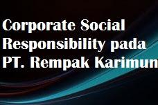 Makalah Corporate Social Responsibility pada PT. Rempak Karimun