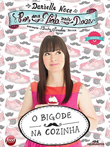 Por uma Vida Mais Doce O bigode na cozinha - Danielle Noce