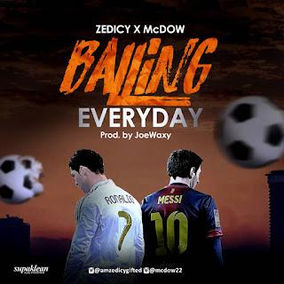 Music: ZedIcy x McDow – Balling Everyday    @amzedicygifted @mcdow22