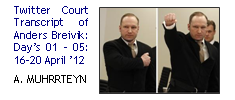 Twitter Court Transcript of Anders Breivik:  Day's 01 – 05: 16–20 April '12