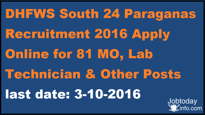 DHFWS South 24 Paraganas Recruitment 2016 Apply Online for 81 MO, Lab Technician & Other Posts