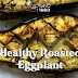 Healthy Roasted Eggplant Recipe