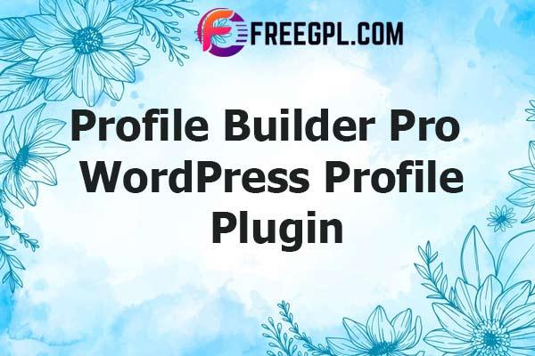 Profile Builder Pro – WordPress Profile Plugin Nulled Download Free