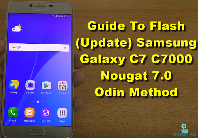 Guide To Flash (Update) Samsung Galaxy C7 C7000 Nougat 7.0 Odin Method