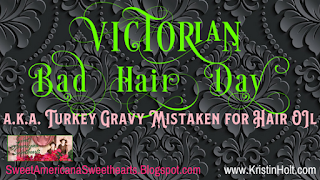 http://sweetamericanasweethearts.blogspot.com/2017/12/victorian-bad-hair-day.html