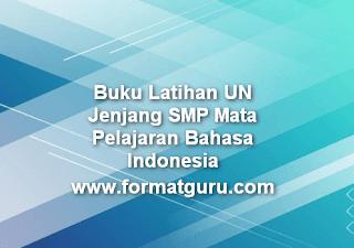 Buku Latihan UN Jenjang SMP Mata Pelajaran Bahasa Indonesia