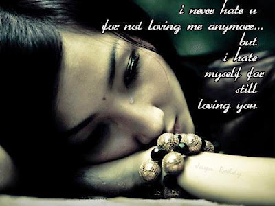 I never hate you for not loving me anymore but I hate myself for still loving you.
