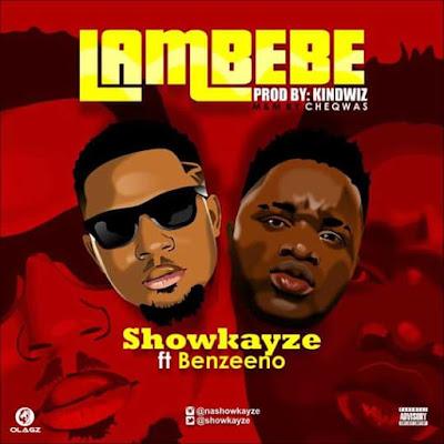 "[Song] Showkayze – ""Lambebe"" ft. Benzeeno"