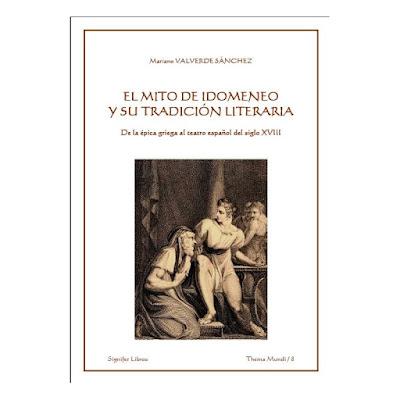 El mito de Idomeneo y su tradición literaria : de la épica griega al teatro español del siglo XVIII / Mariano Valverde Sánchez