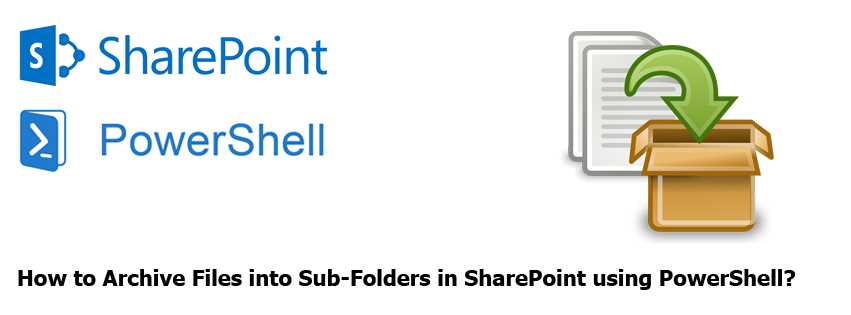 Archive SharePoint Library Files into Sub-Folders using