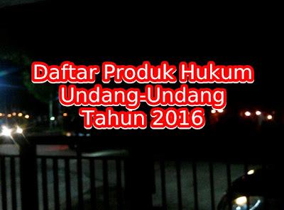 Daftar Produk Hukum Undang-Undang (UU) Tahun 2016