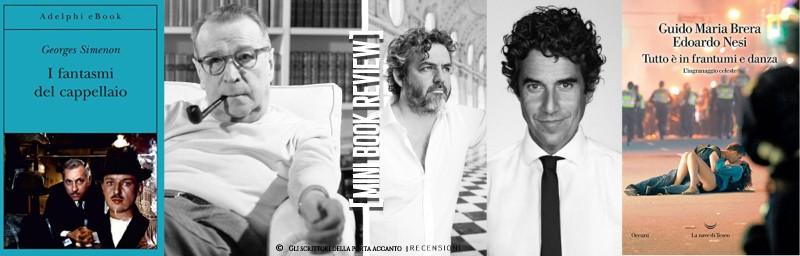 Tutto è in frantumi e danza, di Guido Maria Brera ed Edoardo Nesi, e I fantasmi del cappellaio, di George Simenon