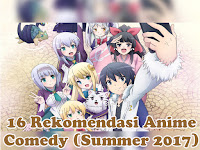16 Rekomendasi Anime Comedy (Summer 2017)