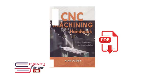 CNC Machining Handbook: Building, Programming, and Implementation 1st Edition, by Alan Overby